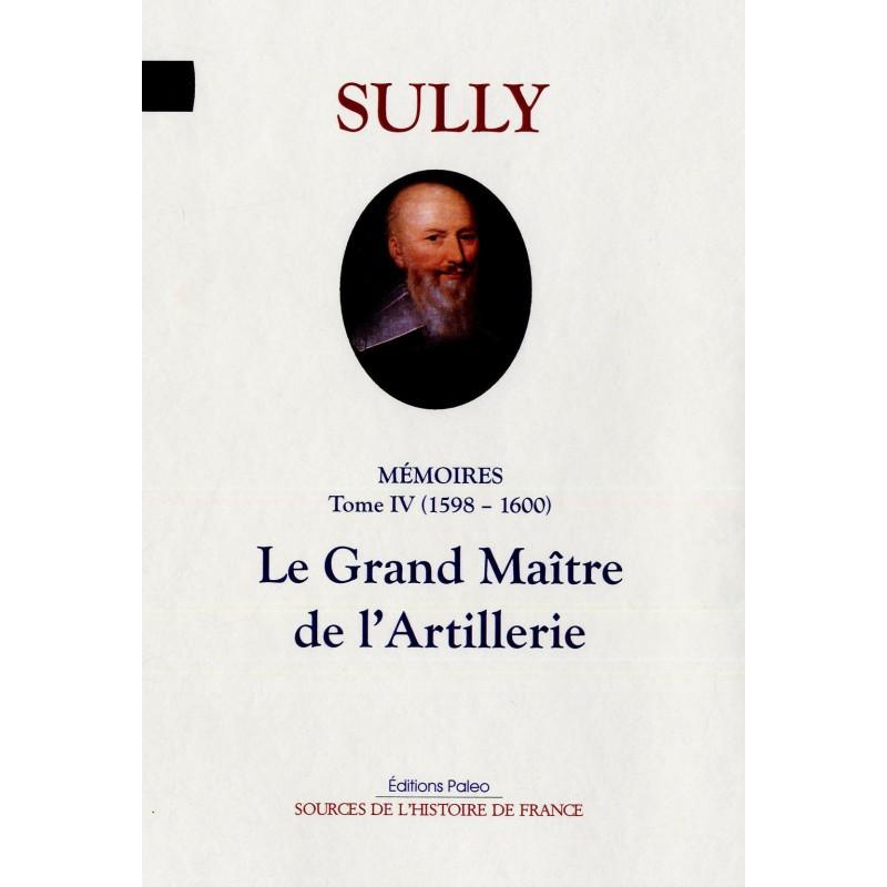 Mémoires. Tome 4, (1598-1600), Le grande Maître de l'Artillerie - Sully