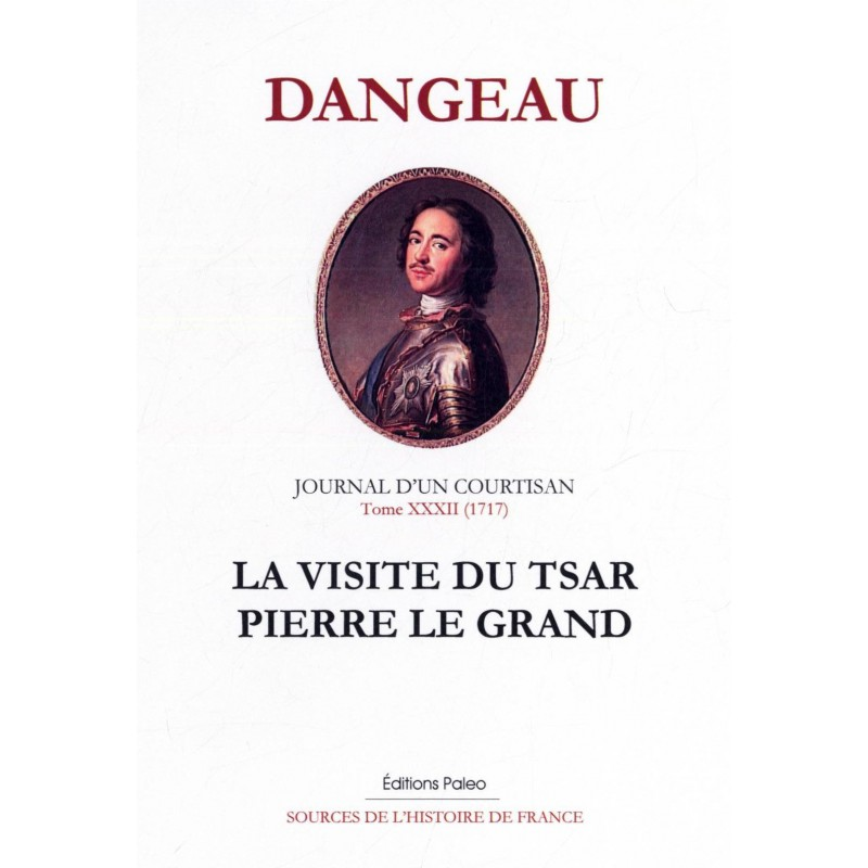 Journal d'un courtisan. Tome 32, La visite du tsar Pierre le Grand (1717) - Marquis de Dangeau