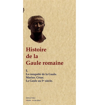 HISTOIRE DE LA GAULE ROMAINE